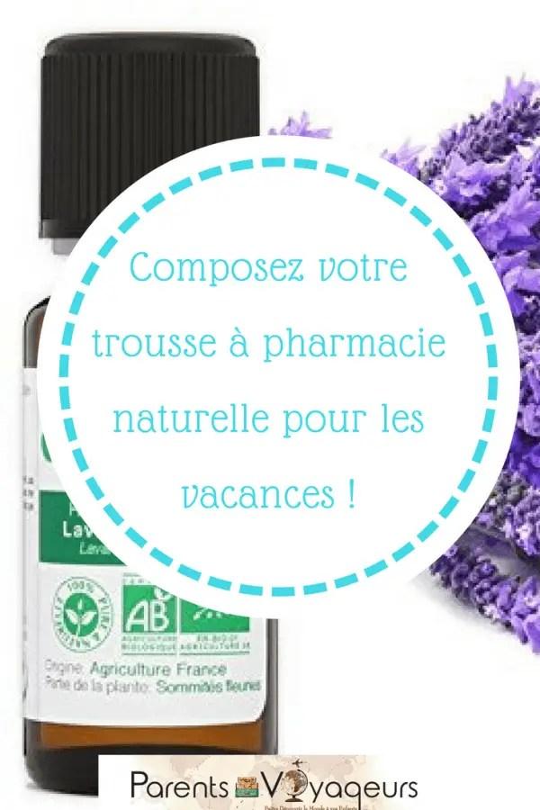 Composez votre trousse à pharmacie naturelle pour les vacances !