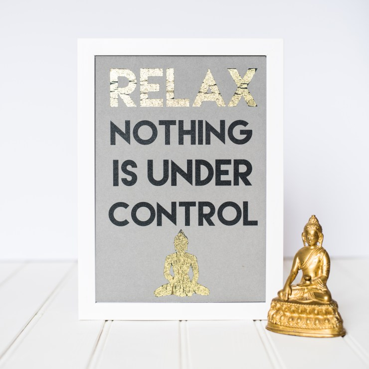 Relax Nothing is Under Your Control Print by Helena Tyce Designs