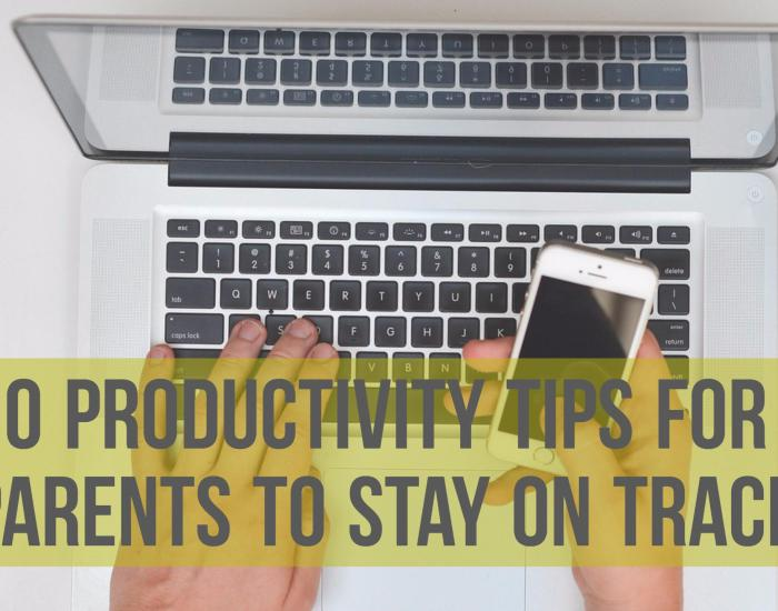 10 Productivity tips for parents to stay on track