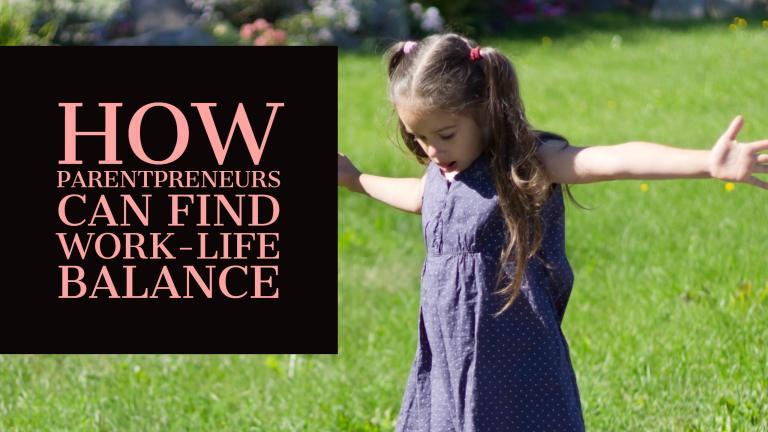 How Parentpreneurs Can Find Work-Life Balance