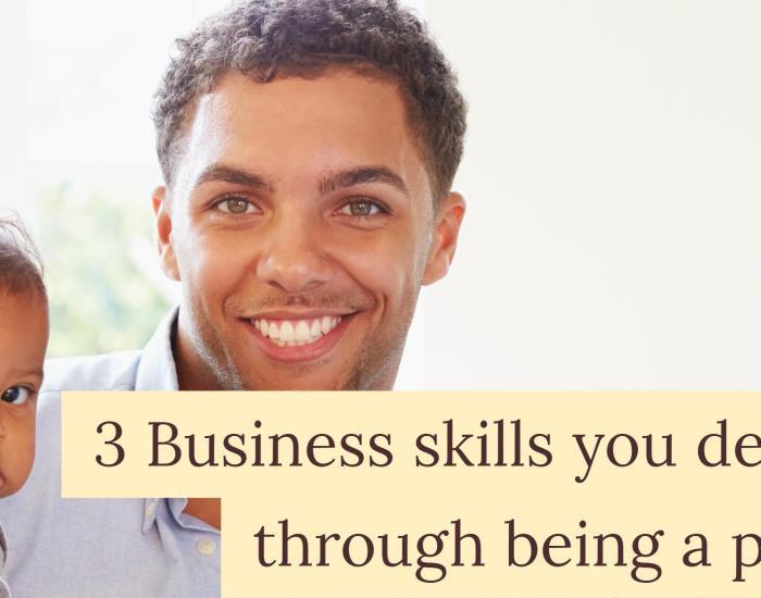 3 Business skills you develop through being a parent