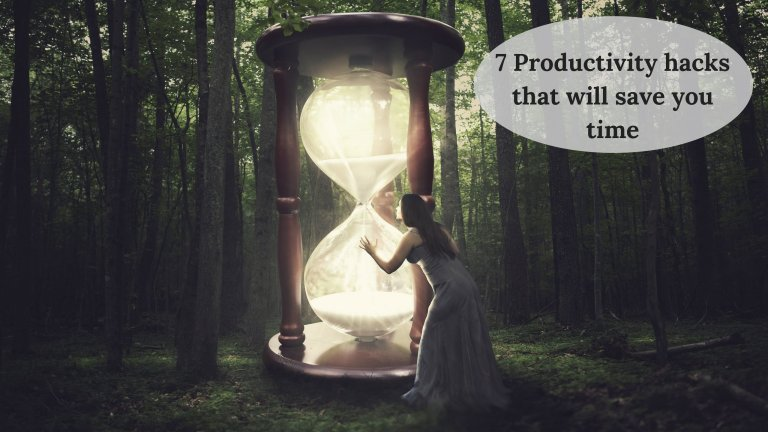 7 Productivity hacks that will save you time