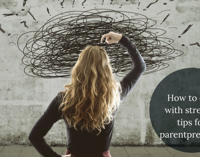 How to deal with stress: 3 tips for parentpreneurs