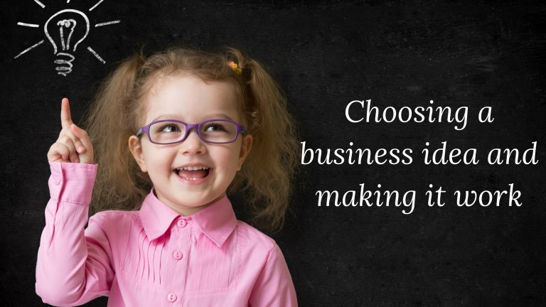 Choosing a business idea and making it work