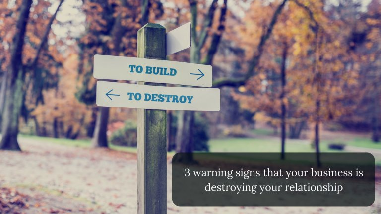 3 warning signs that your business is destroying your relationship