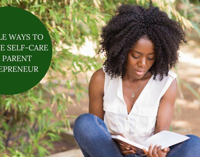 5 Simple Ways To Practice Self-Care As A Parent Entrepreneur