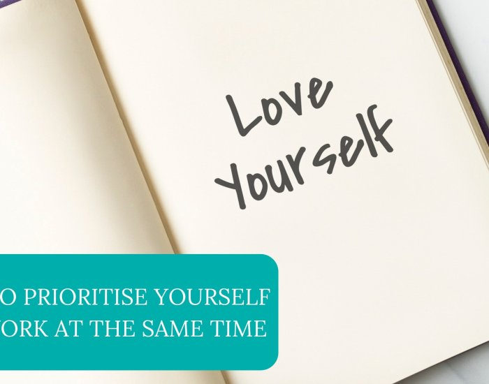 How To Prioritise Yourself And Work At The Same Time