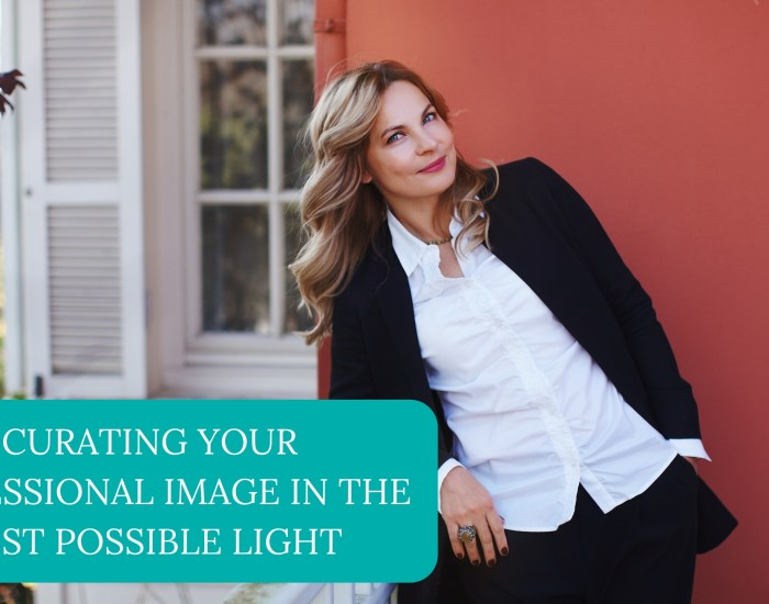 Curating Your Professional Image In The Best Possible Light