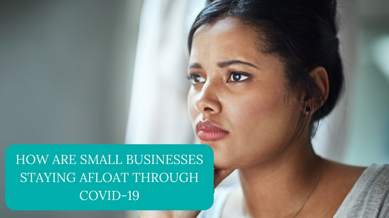 How Are Small Businesses Staying Afloat Through COVID-19