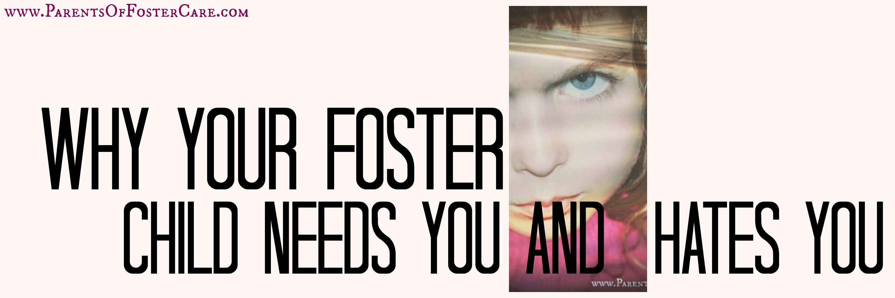 Why Your Foster Child Needs You and Hates You Header