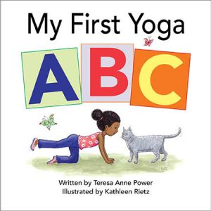 My First Yoga ABC The Littlest Of Readers Will Delight In Seeing Charming Illustrations Children And Animal Friends Demonstrating Poses
