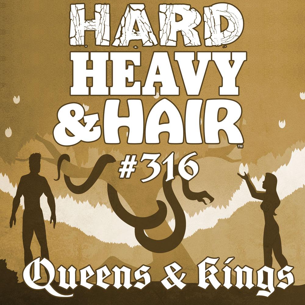 Show 316 – Kings & Queens
