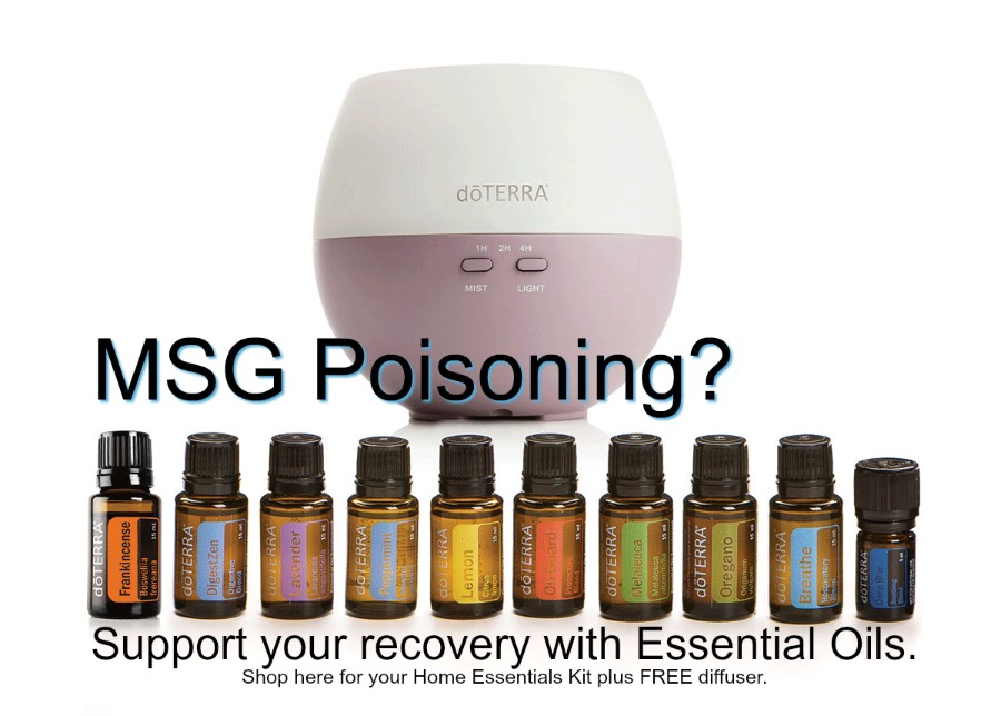 MSG Poisoning? Support your recovery with Essential Oils. Shop here for your Home Essentials Kit plus FREE diffuser.