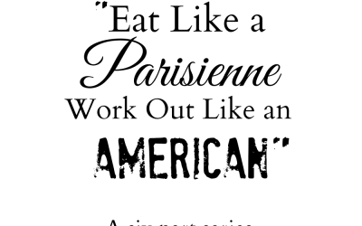 Eat Like a Parisienne Workout Like an American Part One Flashback Post with Updates
