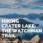 Hiking Crater Lake National Park – The Watchman Peak Trail
