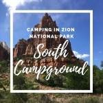 Camping in Zion National Park:  The South Campground