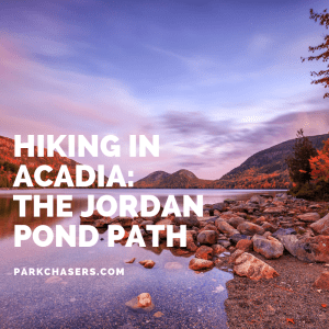 Hiking in Acadia: The Jordan Pond Path