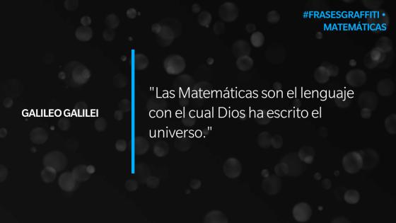 """""""Las Matematicas son el lenguaje con el cual Dios ha escrito el universo."""" - Galileo Galilei #FrasesGraffiti Matemáticas"""