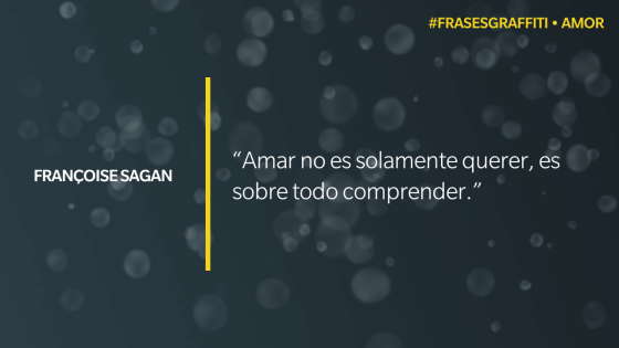 """Amar no es solamente querer, es sobre todo comprender."" - Françoise Sagan #FrasesGraffiti #Amor"