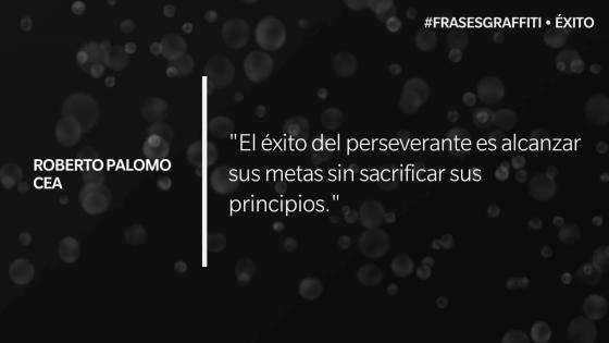 """""""El éxito del perseverante es alcanzar sus metas sin sacrificar sus principios."""" - Roberto Palomo Cea #FrasesGraffiti #Éxito"""