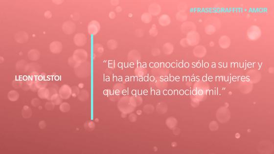 """""""El que ha conocido sólo a su mujer y la ha amado, sabe más de mujeres que el que ha conocido mil."""" - Leon Tolstoi #FrasesGraffiti #Amor"""