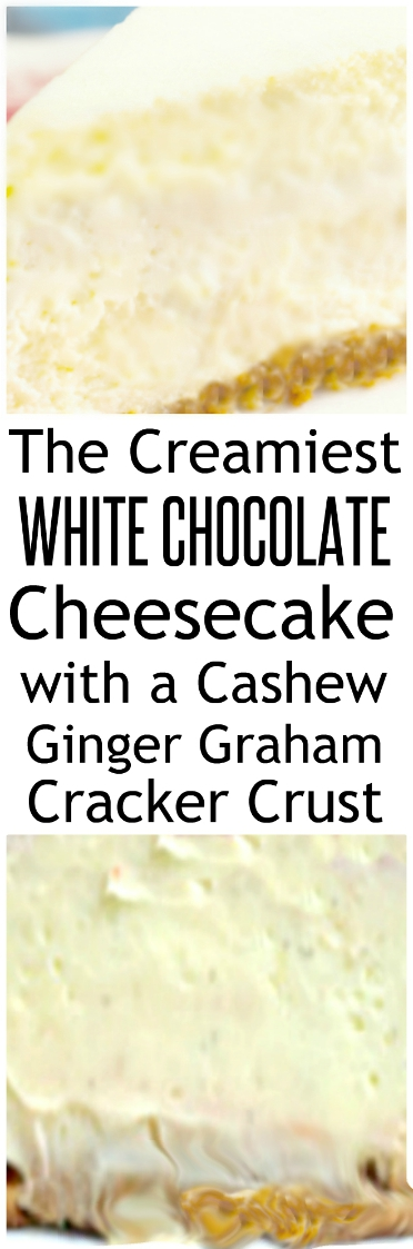 The CREAMIEST White Chooclate Cheesecake with a Ginger Cashew Graham Crust. #whitechocolatecheesecake #whitechocolate #cheesecake #cashews #ginger