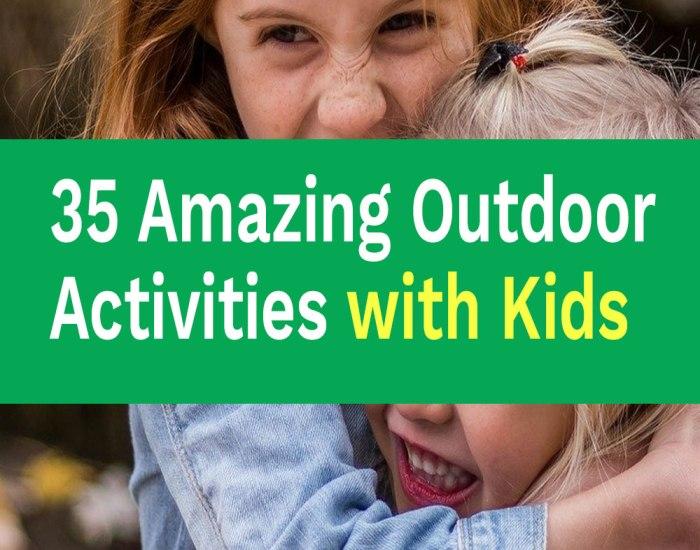 35 amazing outdoor activities with kids