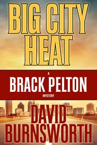 Big City Heat: A Brack Pelton Mystery by David Burnsworth