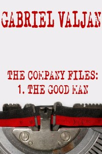 The Company Files: The Good Man by Gabriel Valjan
