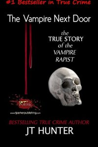 The Vampire Next Door: The True Story of the Vampire Rapist by JT Hunter