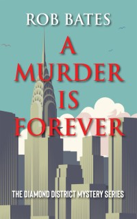 A Murder is Forever by Rob Bates