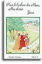 Pour le bonheur des Miens, Mes choisis. Jésus (volume 3)