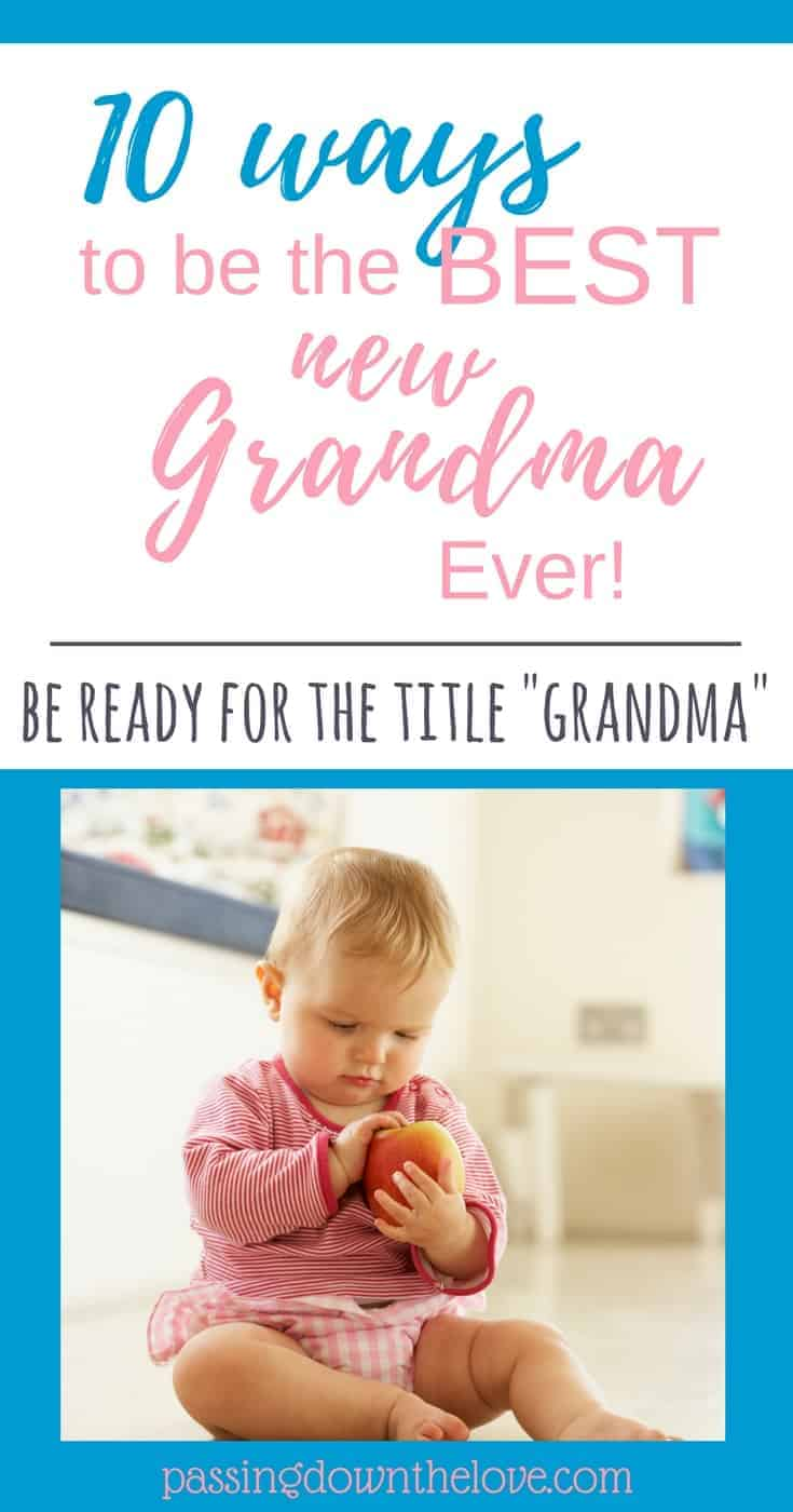 10 Ways to be the Best Grandma Ever!  What to do, what to avoid.  Learn the tips you need as a new Grandma.
