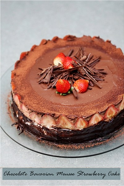 Baking| Chocolate Bavarian Mousse Strawberry Cake … a birthday cake for the sweet 16th!