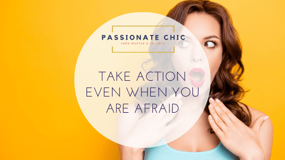 take-action-even-you-are-afraid-passionate-chic