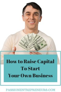How to Raise Capital to Startup Your Own Business