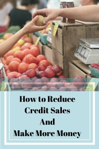 CREDIT SALES: How to Reduce it and Make More Money