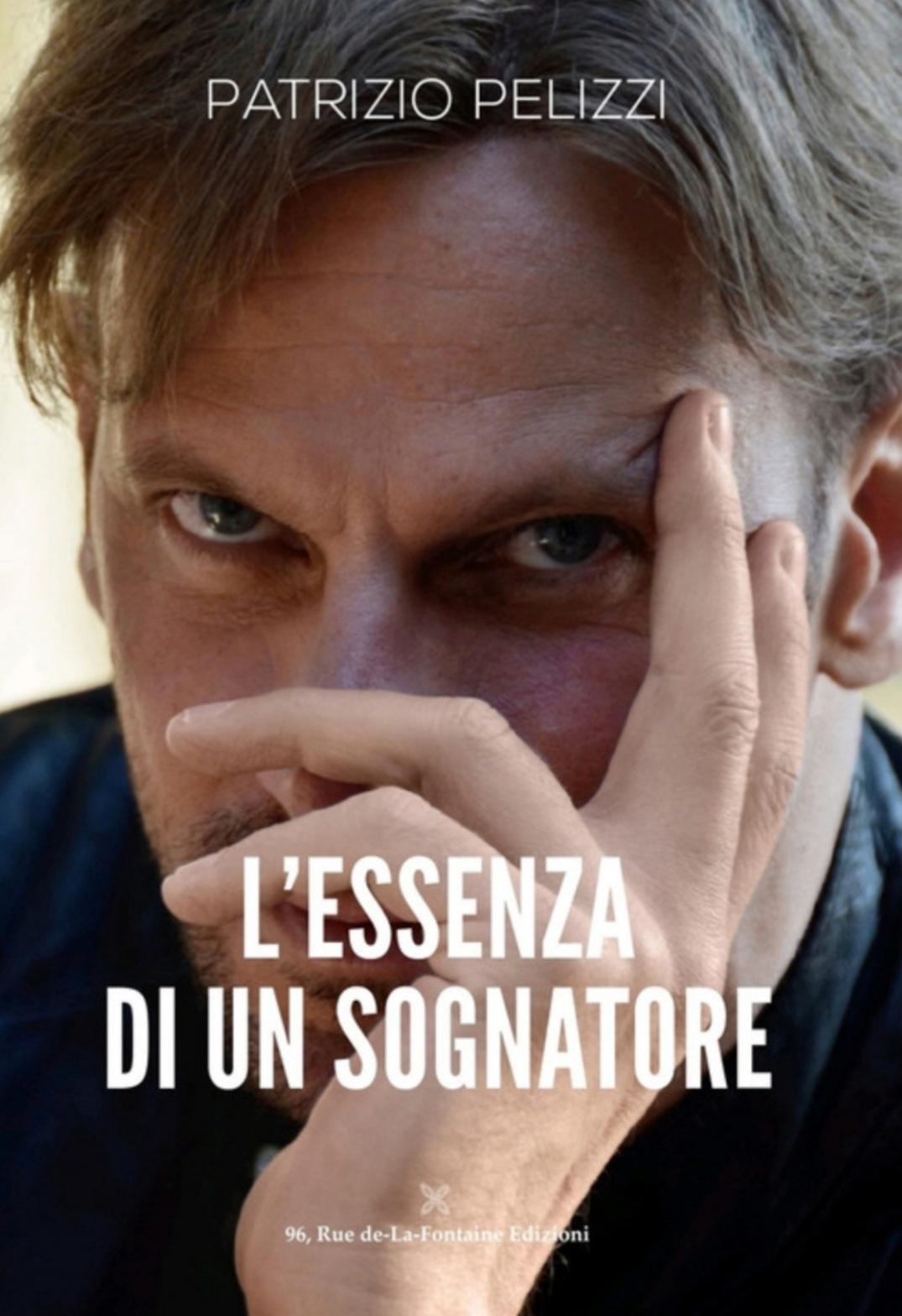 """Patrizio Pelizzi un uomo che ama con passione e sogna in grande nonostante tutto. Ecco """"L'essenza di un sognatore"""""""