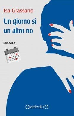 """Isa Grassano presenta """"Un giorno sì un altro no""""  (Giraldi Editore)"""
