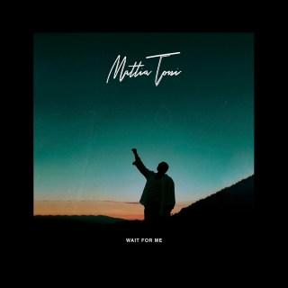 Wait for me, Mattia Toni