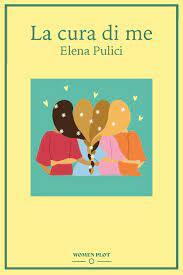 """Elena Pulici autrice di """"La cura di me"""" si racconta: nella vita occorre sempre credere in sé stesse"""