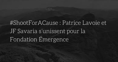 #ShootForACause : Patrice Lavoie et JF Savaria s'unissent pour la Fondation Émergence