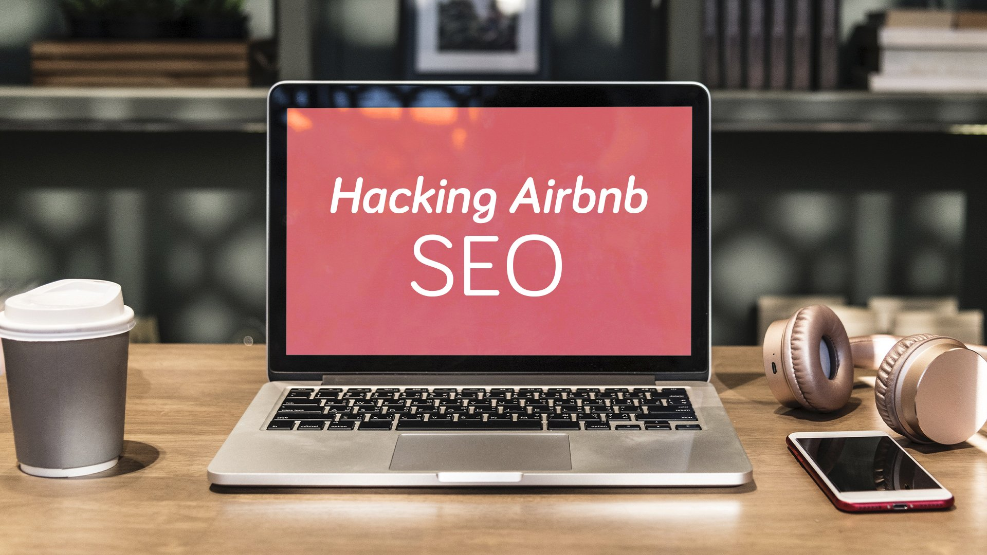 Airbnb SEO - 8 Proven Hacks to Convert More Airbnb Bookings