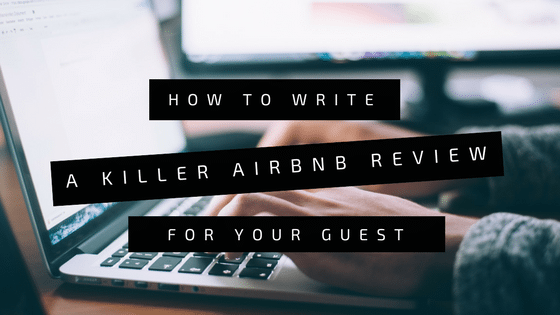 How to Write a Killer Airbnb Review for Your Guest