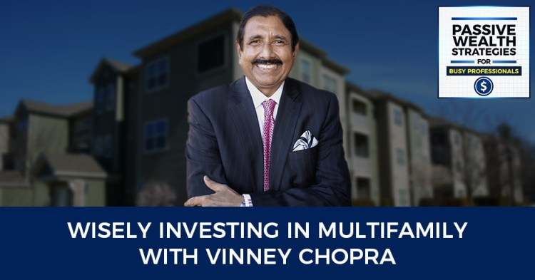 Wisely Investing in Multifamily with Vinney Chopra