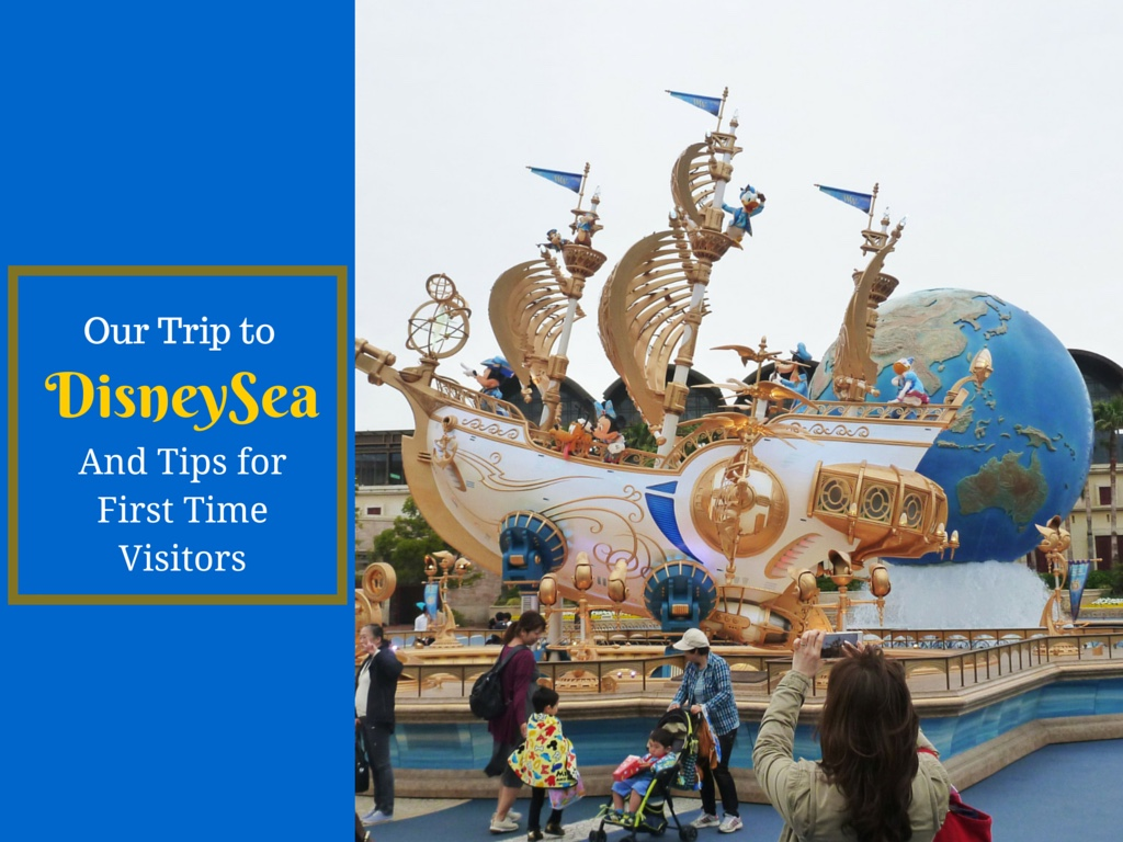 Our Trip to DisneySea and Tips for First Time Visitors