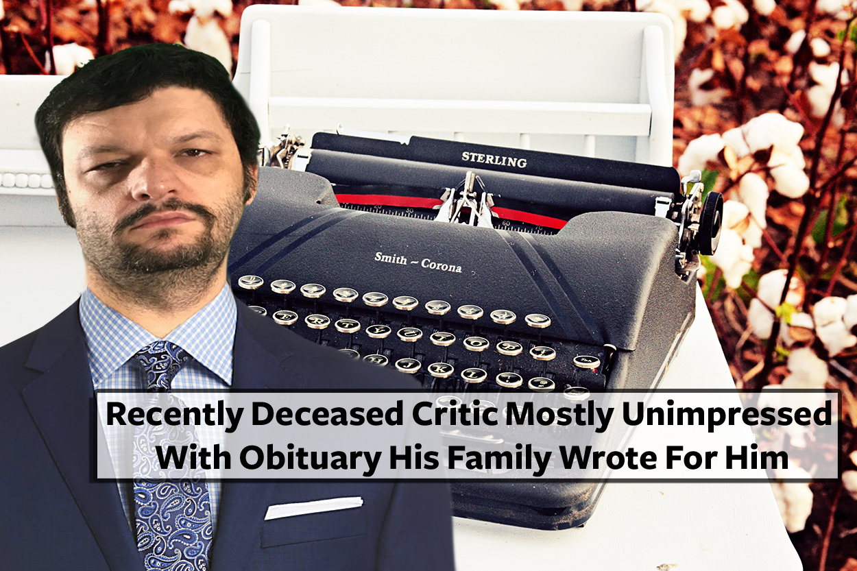 Recently Deceased Critic Mostly Unimpressed With Obituary His Family Wrote For Him