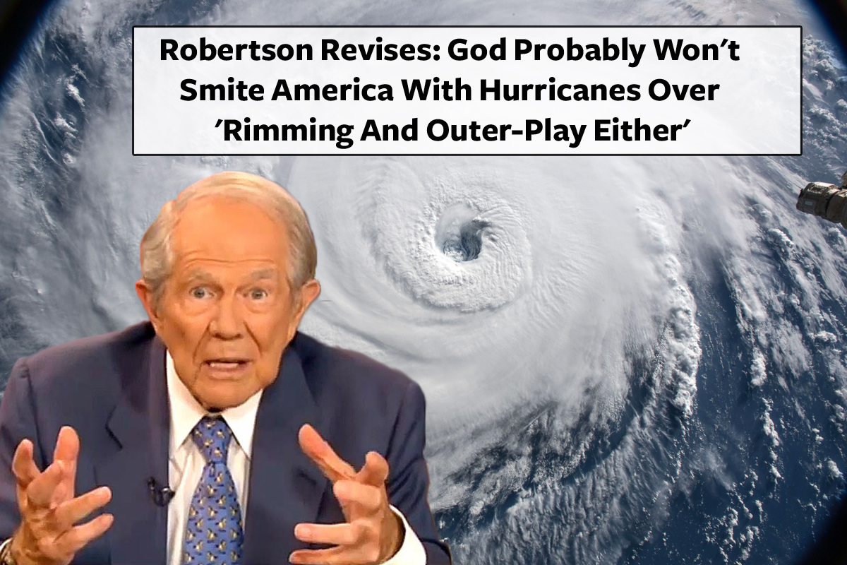 Robertson Revises: God Probably Won't Smite America With Hurricanes Over 'Rimming And Outer-Play Either'