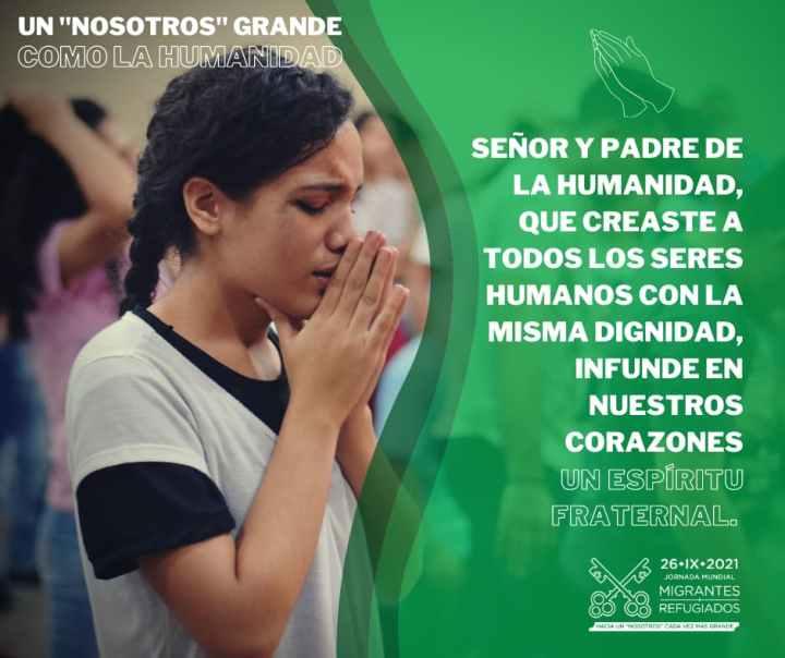 Jornada Mundial del Migrante y del Refugiado 2021. Formación Un nosotros grande como la humanidad. Orar
