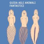 Guida agli animali fantastici - Ermanno Cavazzoni